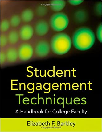 Student Engagement Techniques: A Handbook for College Faculty written by Elizabeth F. Barkley