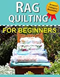 Download Rag Quilting for Beginners: How-to quilting book with 11 easy rag quilting patterns for beginners. Quilting for Beginners series