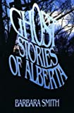 Ghost Stories of Alberta (0888821522) by Smith, Barbara