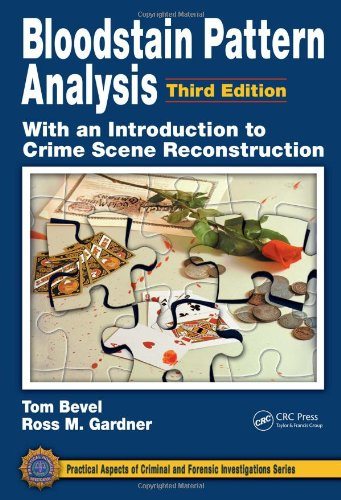 Bloodstain Pattern Analysis with an Introduction to Crime Scene Reconstruction, Third Edition (Practical Aspects of Criminal & Forensic Investigations)