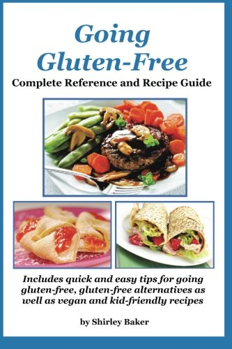 Going Gluten-Free: Complete Reference and Recipe Guide: Includes quick and easy tips for going gluten-free, gluten-free alternatives as well as vegan and kid-friendly recipes PDF