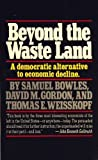 Beyond the Waste Land: A Democratic Alternative to Economic Decline (The Anchor Library of Economics) (0385183461) by Bowles, Samuel