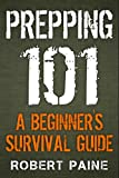Prepping 101: A Beginners Survival Guide
