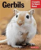 Englebert Kotter Gerbils: A Complete Pet Owner's Manual (Pet Owner's Manuals)