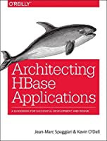 Architecting HBase Applications: A Guidebook for Successful Development and Design