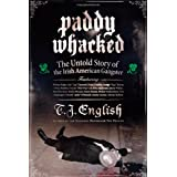 Paddy Whacked: The Untold Story of the Irish American Gangsterby T. J. English