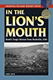 In the Lion's Mouth: Hood's Tragic Retreat from Nashville, 1864 (Stackpole Military History Series)