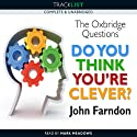 Do You Think You're Clever?: The Oxbridge Questions (       UNABRIDGED) by John Farndon Narrated by Mark Meadows