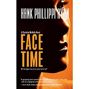Face Time: A Charlotte McNally Mystery, Book 2 | [Hank Phillippi Ryan]