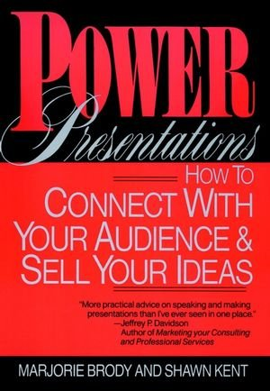 Power Presentations: How to Connect with Your Audience and Sell Your Ideas
