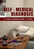 Self-Medical Diagnosis: To Self Medicate or Not?