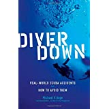 Diver Down: Real-World SCUBA Accidents and How to Avoid Themby Michael Ange