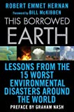 This Borrowed Earth: Lessons from the Fifteen Worst Environmental Disasters around the World (Macmillan Science)