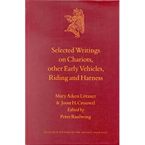 Selected Writings on Chariots, Other Early Vehicles, Riding and Harness (Studies in the culture & history of the Ancient Near East)