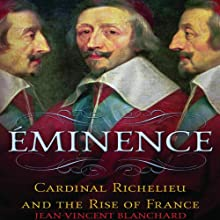 Eminence: Cardinal Richelieu and the Rise of France (       UNABRIDGED) by Jean-Vincent Blanchard Narrated by Mary Kane