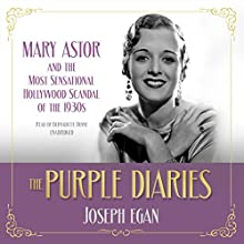 The Purple Diaries: Mary Astor and the Most Sensational Hollywood Scandal of the 1930s Audiobook by Joseph Egan Narrated by Bernadette Dunne