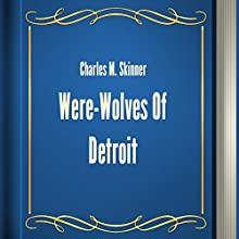 Charles M. Skinner: Were-Wolves of Detroit (       UNABRIDGED) by Charles M. Skinner Narrated by Anastasia Bertollo
