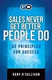 Sales Never Get Better People Do: 52 Principles for Success