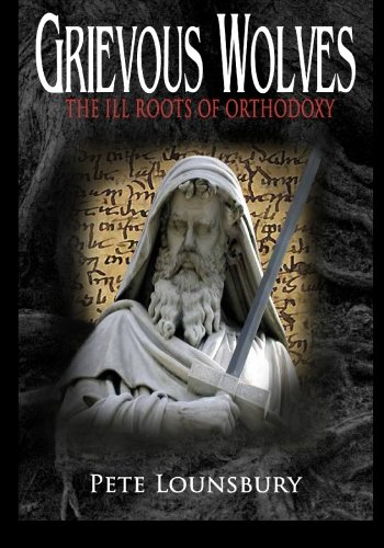 Grievous Wolves: The Ill Roots of Orthodoxy PDF