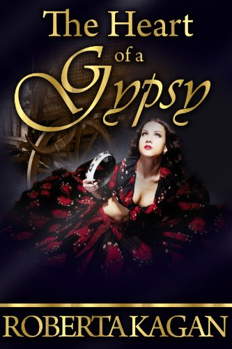 The Heart Of A Gypsy by Roberta Kagan