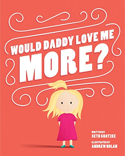 Would Daddy Love Me More?