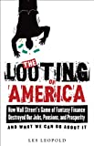 img - for The Looting of America: How Wall Street's Game of Fantasy Finance Destroyed Our Jobs, Pensions, and Prosperity and What We Can Do about It book / textbook / text book