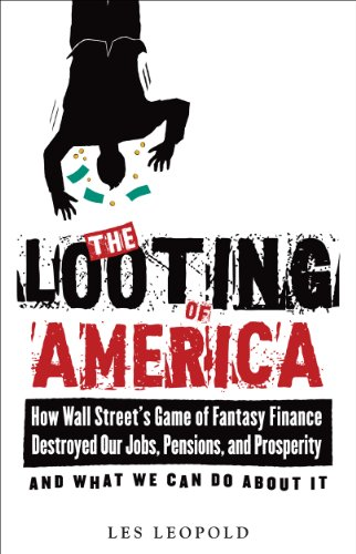 The Looting of America: How Wall Street's Game of Fantasy Finance Destroyed Our Jobs, Pensions, and Prosperity PDF