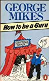 How to Be a Guru (0140081755) by GEORGE MIKES