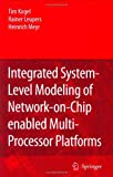 img - for Integrated System-Level Modeling of Network-on-Chip enabled Multi-Processor Platforms book / textbook / text book