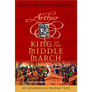 King of the Middle March: Arthur | [Kevin Crossley-Holland]