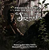 Francis Marion and the Legend of the Swamp Fox [Paperback]