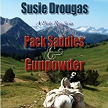 Pack Saddles & Gunpowder: Dusty Rose Series, Book 1 Audiobook by Susie Drougas Narrated by Richard Rieman