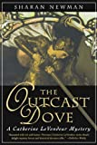 The Outcast Dove: A Catherine LeVendeur Mystery (Catherine Levendeur Mysteries) (0765309572) by Newman, Sharan