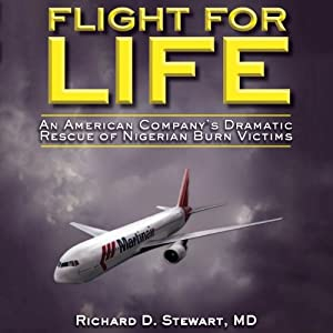 Flight for Life: An American Company's Dramatic Rescue of Nigerian Burn Victims | [Richard D. Stewart]