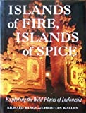 img - for Islands of Fire, Islands of Spice: Exploring the Wild Places of Indonesia book / textbook / text book