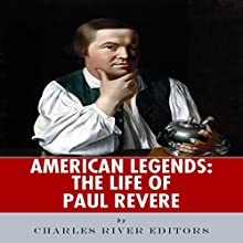 American Legends: The Life of Paul Revere (       UNABRIDGED) by Charles River Editors Narrated by Chris Brinkley