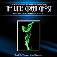 The Little Green Ghost: The Man With The Green Eyes, Book 7 (       UNABRIDGED) by Mark Barnard Narrated by Thomas Schellhammer