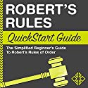 Robert's Rules: QuickStart Guide - The Simplified Beginner's Guide to Robert's Rules of Order Audiobook by  ClydeBank Business Narrated by Peter Bierma