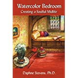 Watercolor Bedroom: Creating a Soulful Midlife ~ Daphne Elise Stevens