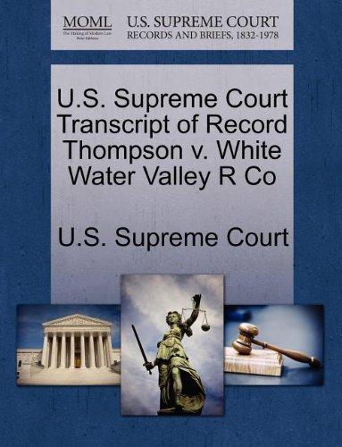 U.S. Supreme Court Transcript of Record Thompson v. White Water Valley R Co