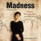 Madness: A Bipolar Life | [Marya Hornbacher]