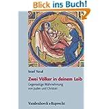 Zwei Völker in deinem Leib: Gegenseitige Wahrnehmung von Juden und Christen in Spätantike und Mittelalter (Judische...