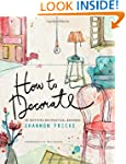 How to Decorate: An Inspiring and Pra...