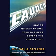 Launch: How to Quickly Propel Your Business Beyond the Competition (       UNABRIDGED) by Michael A. Stelzner Narrated by Phillip DuBois