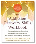 The Addiction Recovery Skills Workbook: Changing Addictive Behaviors Using CBT, Mindfulness, and Motivational Interviewing Techniques (New Harbinger Self-Help Workbooks)