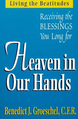 Heaven in Our Hands: Living the Beatitudes: Receiving the Blessings You Long For PDF Download Free
