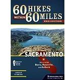 [ 60 Hikes Within 60 Miles: Sacramento: Including Auburn, Folsom, and Davis Summers, Jordan ( Author ) ] { Paperback } 2012