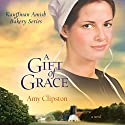 A Gift of Grace: Kauffman Amish Bakery Series (       UNABRIDGED) by Amy Clipston Narrated by Devon O' Day