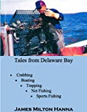 img - for Tales From Delaware Bay: Crabbing, Boating, Trapping, Net Fishing, Sports Fishing book / textbook / text book