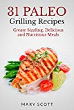 31 Paleo Grilling Recipes: Create Sizzling, Delicious and Nutritious Meals (31 Days of Paleo Book 14)